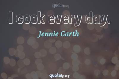 Photo Quote of I cook every day.