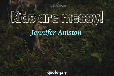 Photo Quote of Kids are messy!