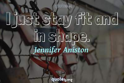 Photo Quote of I just stay fit and in shape.