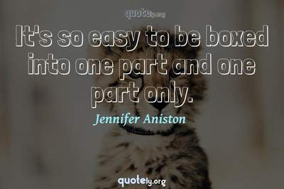 Photo Quote of It's so easy to be boxed into one part and one part only.
