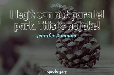 Photo Quote of I legit can not parallel park. This is no joke!