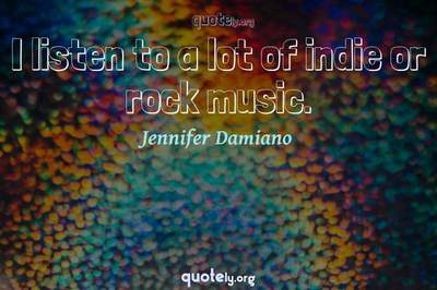 Photo Quote of I listen to a lot of indie or rock music.