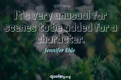 Photo Quote of It's very unusual for scenes to be added for a character.