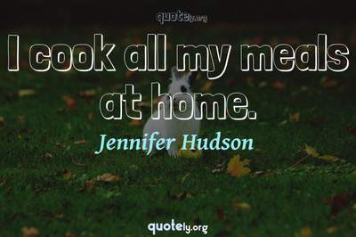 Photo Quote of I cook all my meals at home.