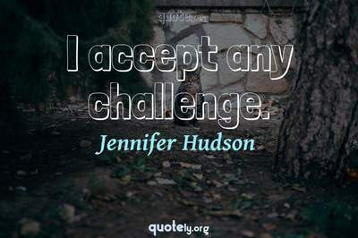 Photo Quote of I accept any challenge.