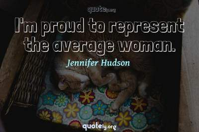 Photo Quote of I'm proud to represent the average woman.