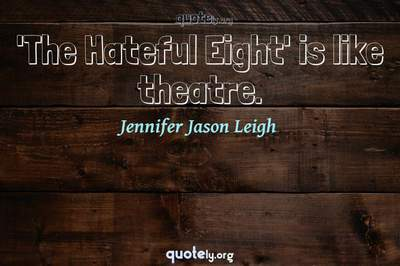 Photo Quote of 'The Hateful Eight' is like theatre.