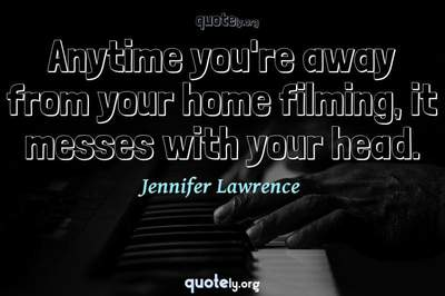 Photo Quote of Anytime you're away from your home filming, it messes with your head.