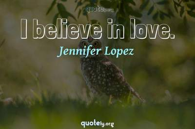 Photo Quote of I believe in love.