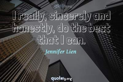 Photo Quote of I really, sincerely and honestly, do the best that I can.