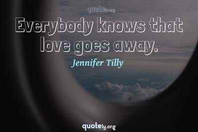 Photo Quote of Everybody knows that love goes away.