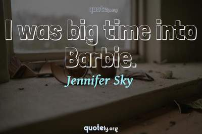 Photo Quote of I was big time into Barbie.