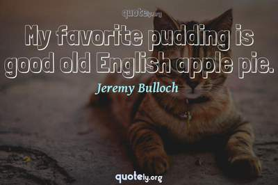 Photo Quote of My favorite pudding is good old English apple pie.
