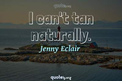 Photo Quote of I can't tan naturally.