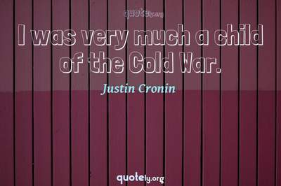 Photo Quote of I was very much a child of the Cold War.