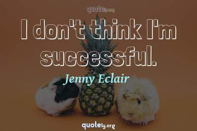 Photo Quote of I don't think I'm successful.