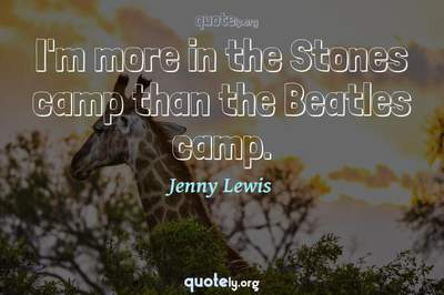 Photo Quote of I'm more in the Stones camp than the Beatles camp.