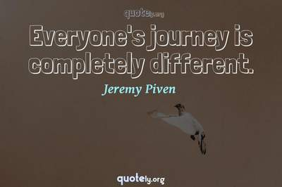 Photo Quote of Everyone's journey is completely different.