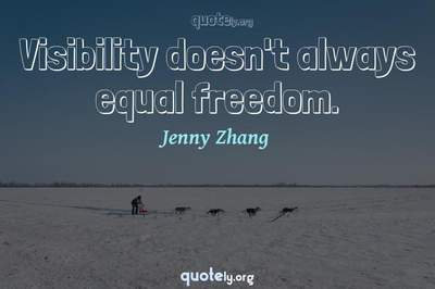 Photo Quote of Visibility doesn't always equal freedom.