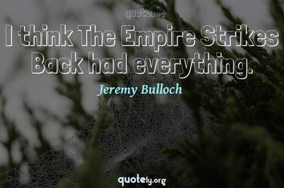 Photo Quote of I think The Empire Strikes Back had everything.