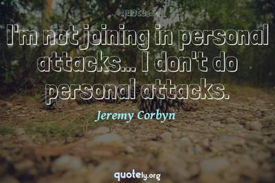 Photo Quote of I'm not joining in personal attacks... I don't do personal attacks.
