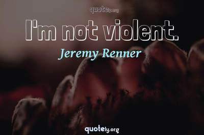 Photo Quote of I'm not violent.
