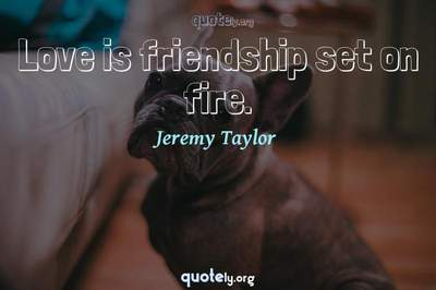 Photo Quote of Love is friendship set on fire.