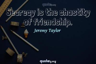 Photo Quote of Secrecy is the chastity of friendship.
