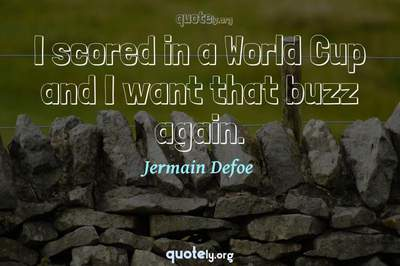 Photo Quote of I scored in a World Cup and I want that buzz again.
