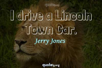 Photo Quote of I drive a Lincoln Town Car.