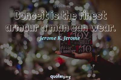 Photo Quote of Conceit is the finest armour a man can wear.