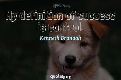 Photo Quote of My definition of success is control.