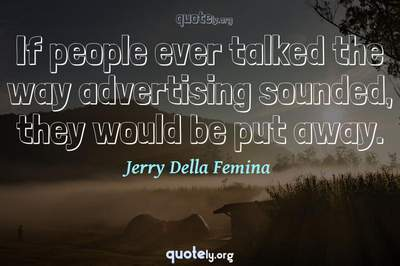 Photo Quote of If people ever talked the way advertising sounded, they would be put away.