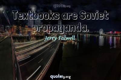 Photo Quote of Textbooks are Soviet propaganda.