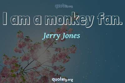 Photo Quote of I am a monkey fan.