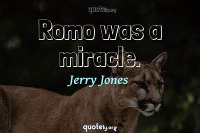 Photo Quote of Romo was a miracle.