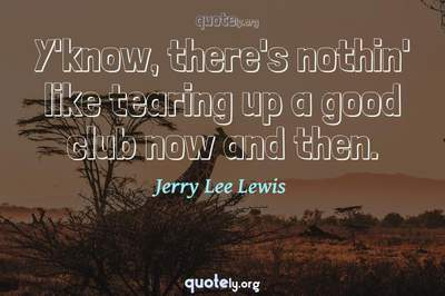 Photo Quote of Y'know, there's nothin' like tearing up a good club now and then.