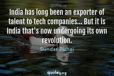 Photo Quote of India has long been an exporter of talent to tech companies... But it is India that's now undergoing its own revolution.