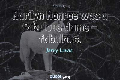 Photo Quote of Marilyn Monroe was a fabulous dame - fabulous.