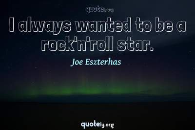 Photo Quote of I always wanted to be a rock'n'roll star.