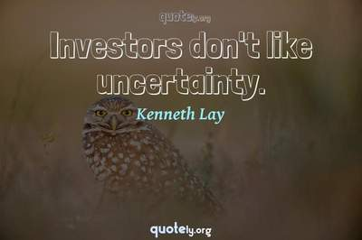 Photo Quote of Investors don't like uncertainty.