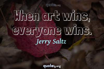 Photo Quote of When art wins, everyone wins.