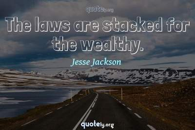 Photo Quote of The laws are stacked for the wealthy.