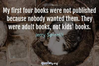 Photo Quote of My first four books were not published because nobody wanted them. They were adult books, not kids' books.