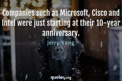Photo Quote of Companies such as Microsoft, Cisco and Intel were just starting at their 10-year anniversary.