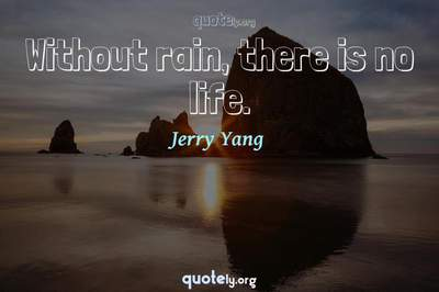 Photo Quote of Without rain, there is no life.