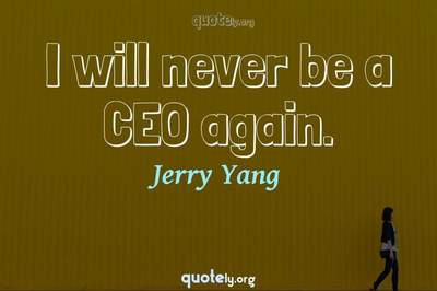 Photo Quote of I will never be a CEO again.