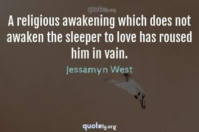 Photo Quote of A religious awakening which does not awaken the sleeper to love has roused him in vain.