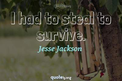 Photo Quote of I had to steal to survive.