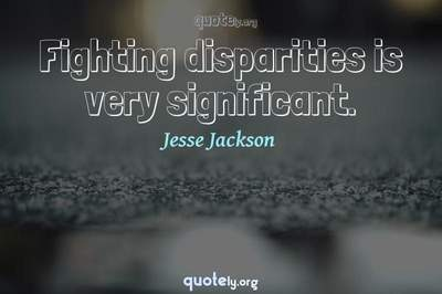 Photo Quote of Fighting disparities is very significant.